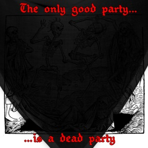 The Only Good Party is a Dead Party (Black) T-Shirts - Bandana
