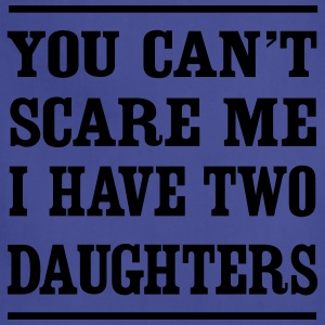 You can't scare me I have two daughters T-Shirts - Adjustable Apron