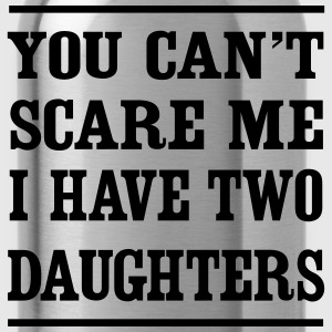 You can't scare me I have two daughters T-Shirts - Water Bottle