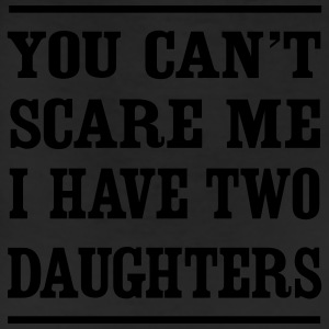 You can't scare me I have two daughters T-Shirts - Leggings