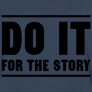 Do it for the story T-Shirts - Men's Premium Long Sleeve T-Shirt