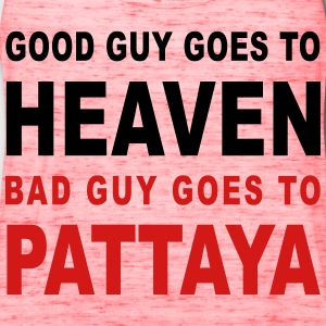 GOOD GUY GOES TO HEAVEN BAD GUY GOES TO PATTAYA - Women's Flowy Tank Top by Bella