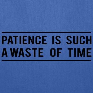 Patience is such a waste of time T-Shirts - Tote Bag