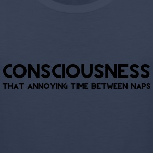 Consciousness. Annoying time between naps T-Shirts - Men's Premium Tank