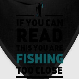 Read this you are fishing too close T-Shirts - Bandana
