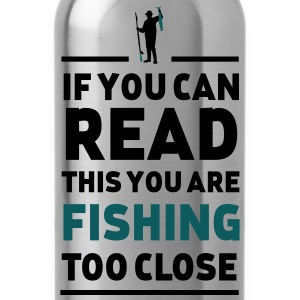 Read this you are fishing too close T-Shirts - Water Bottle