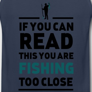 Read this you are fishing too close T-Shirts - Men's Premium Tank