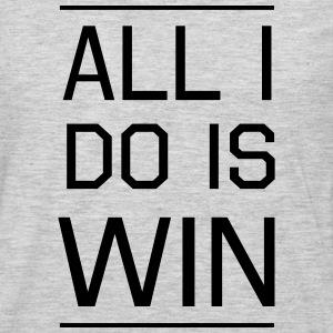 All I do is Win Women's T-Shirts - Men's Premium Long Sleeve T-Shirt