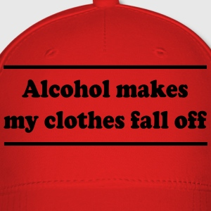 Alcohol makes my clothes fall off Women's T-Shirts - Baseball Cap