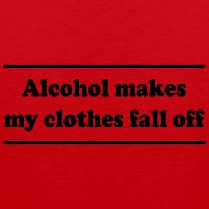 Alcohol makes my clothes fall off Women's T-Shirts - Men's Premium Tank