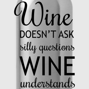 Wine Doesn't Ask Silly Questions, wine understands T-Shirts - Water Bottle