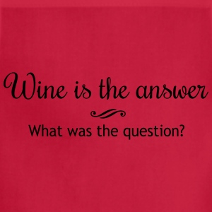 Wine is the Answer. What was the Question T-Shirts - Adjustable Apron