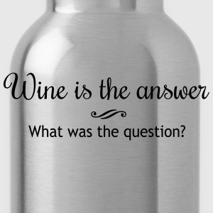 Wine is the Answer. What was the Question T-Shirts - Water Bottle