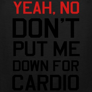 Yeah, No Don't Put me Down for Cardio Women's T-Shirts - Men's Premium Tank
