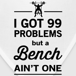 99 Problems but a Bench Ain't One T-Shirts - Bandana