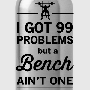 99 Problems but a Bench Ain't One T-Shirts - Water Bottle