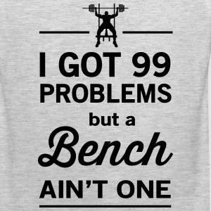 99 Problems but a Bench Ain't One T-Shirts - Men's Premium Tank