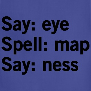 Say Eye. Spell: Map Say: Ness T-Shirts - Adjustable Apron