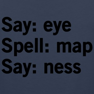 Say Eye. Spell: Map Say: Ness T-Shirts - Men's Premium Tank