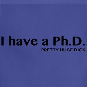 I have a PhD. Pretty Huge Dick T-Shirts - Adjustable Apron