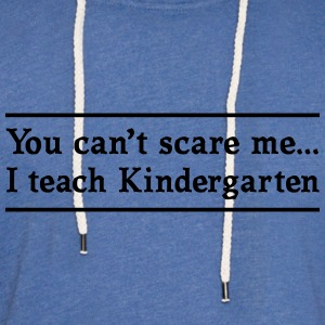 Can't Scare Me. I teach Kindergarten T-Shirts - Unisex Lightweight Terry Hoodie