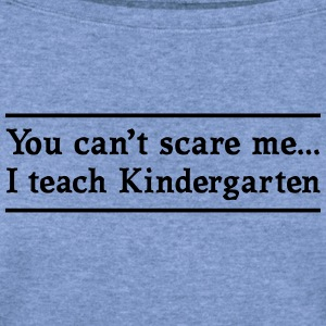 Can't Scare Me. I teach Kindergarten T-Shirts - Women's Wideneck Sweatshirt