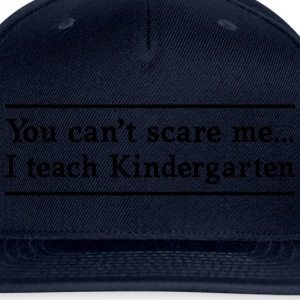 Can't Scare Me. I teach Kindergarten T-Shirts - Snap-back Baseball Cap