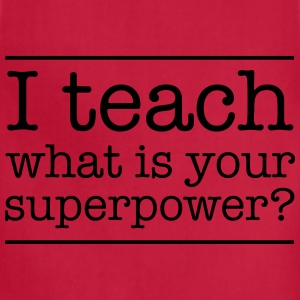 I teach. What is yur super power.  T-Shirts - Adjustable Apron