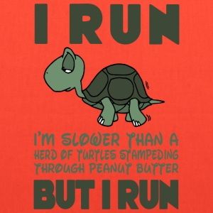 I Run. I'm slower than a turtle but I Run T-Shirts - Tote Bag