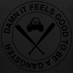 Damn it feels good to be a gangster T-Shirts - Men's Premium Tank