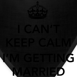 I Can't keep calm I'm getting married T-Shirts - Bandana