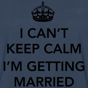 I Can't keep calm I'm getting married T-Shirts - Men's Premium Long Sleeve T-Shirt
