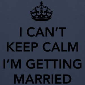 I Can't keep calm I'm getting married T-Shirts - Men's Premium Tank