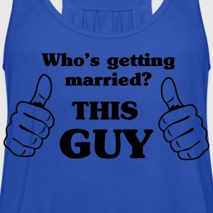 Who's Getting Married. This Guy T-Shirts - Women's Flowy Tank Top by Bella