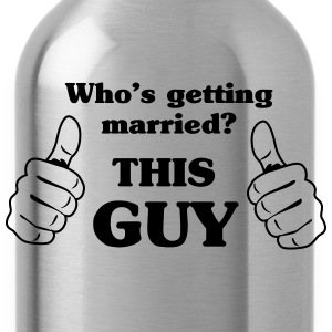 Who's Getting Married. This Guy T-Shirts - Water Bottle