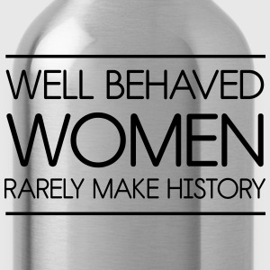 Well behaved women rarely make history Women's T-Shirts - Water Bottle