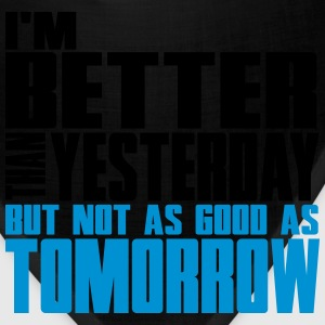 I'm better than yesterday, not as good as tomorow T-Shirts - Bandana