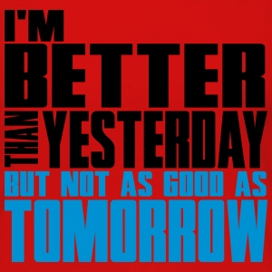 I'm better than yesterday, not as good as tomorow T-Shirts - Women's Premium Long Sleeve T-Shirt
