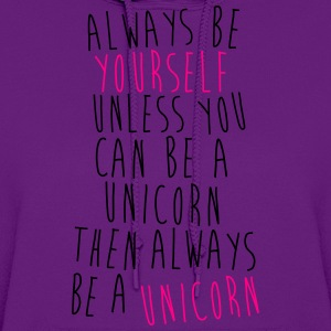 Always Be The Unicorn! - Women's Hoodie