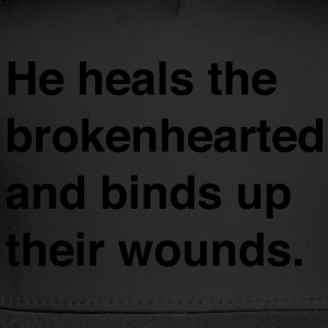He heals the brokenhearted and binds up wounds T-Shirts - Trucker Cap