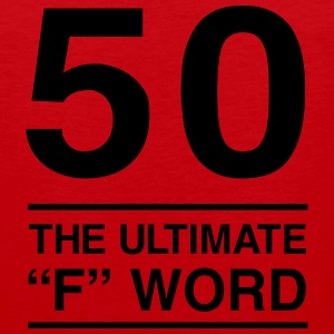 50. The Ultimate F Word T-Shirts - Men's Premium Tank