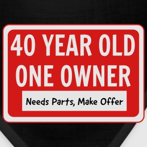 40 Year Old. One Owner. Needs Parts T-Shirts - Bandana