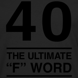 40. The Ultimate F Word T-Shirts - Men's Premium Long Sleeve T-Shirt