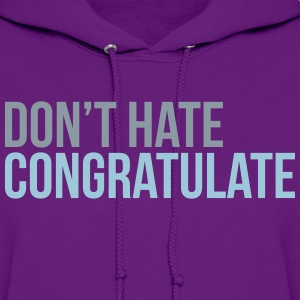 dont hate congratulate T-Shirts - Women's Hoodie
