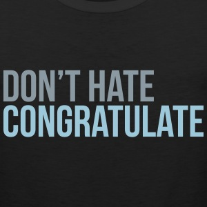 dont hate congratulate T-Shirts - Men's Premium Tank