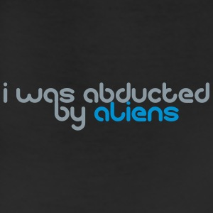 i was abducted by aliens T-Shirts - Leggings