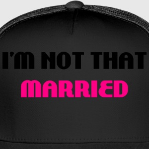 I'm not that married T-Shirts - Trucker Cap