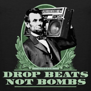 Drop Beats Not Bombs Abe Lincoln Quote - Men's Premium Tank