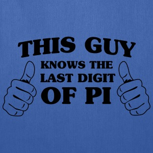 This guy knows the last digit of Pi T-Shirts - Tote Bag