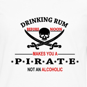 Drinking Rum before noon makes you a pirate T-Shirts - Men's Premium Long Sleeve T-Shirt